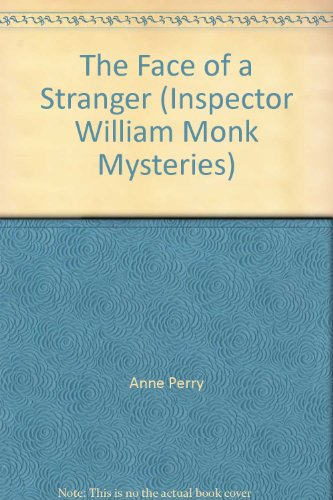The Face of a Stranger (Inspector William Monk Mysteries) (0747209111) by Anne Perry