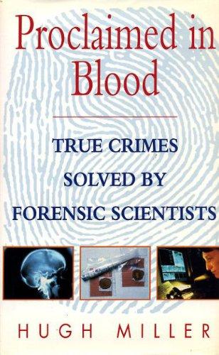 Proclaimed in Blood: True Crimes Solved by: Miller, Hugh