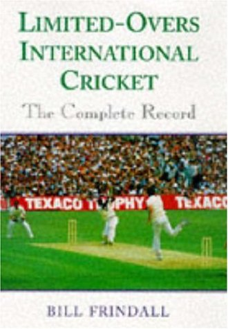 Limited-overs International Cricket: The Complete Record: Bill Frindall