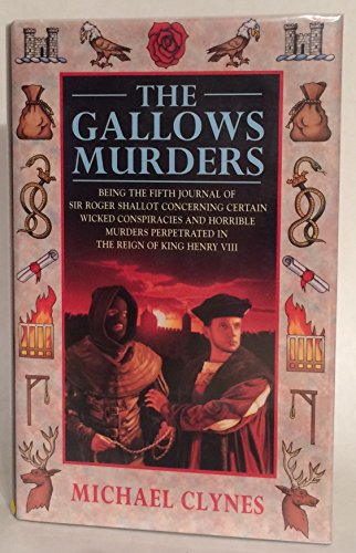 9780747213604: The Gallows Murders : Being the Fifth Journal of Sir Roger Shallot Concerning Certain Wicked Conspiracies and Horrible Murders Perpetrated in the Reign of King Henry VIII