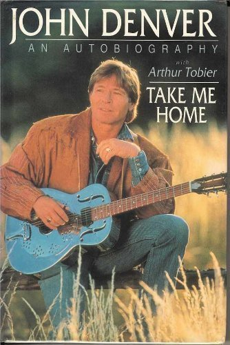 John Denver : an autobiography : Take me home: Denver, John ; Tobier, Arhtur: