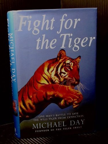 9780747215486: Fight for the Tiger: One Man's Fight to Save the Wild Tiger from Extinction