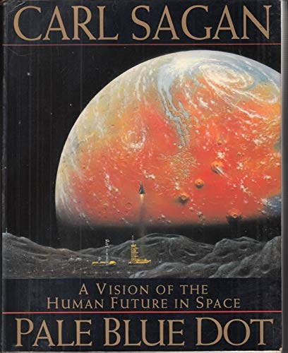 Pale Blue Dot: Vision of the Human Future in Space: Sagan, Carl: