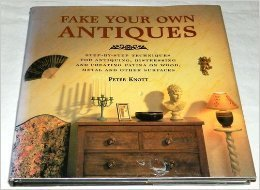 Fake Your Own Antiques: Knott, Peter; Knott,