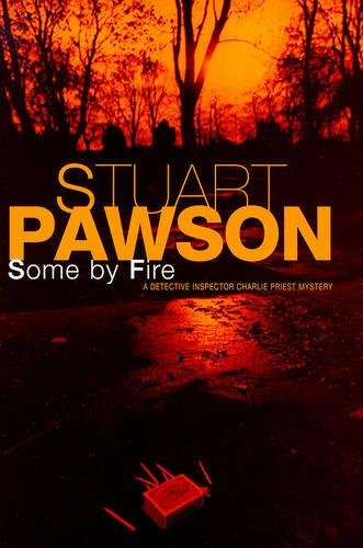 Some by Fire (Detective Inspector Charlie Priest Mystery): Stuart Pawson