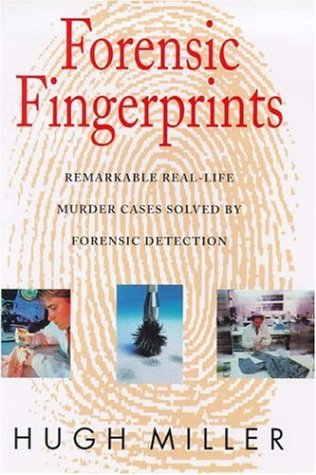Forensic Fingerprints: Remarkable Real-Life Murder Cases Solved: Miller, Hugh