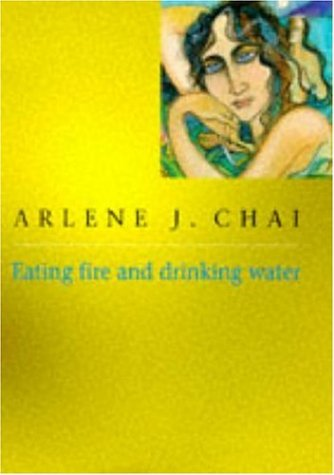 Eating Fire and Drinking Water: Arlene J. Chai