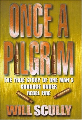 9780747222576: Once a Pilgrim: The True Story of One Man's Courage Under Rebel Fire