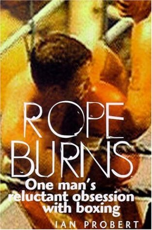 9780747223214: Rope Burns: One Man's Reluctant Obsession with Boxing
