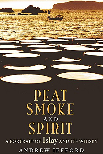 9780747227359: Peat Smoke and Spirit: The Story of Islay and Its Whiskies