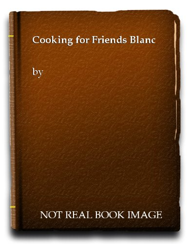 9780747228592: Cooking for Friends Blanc