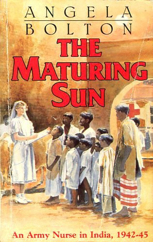 9780747231103: The Maturing Sun: An Army Nurse in India, 1942-45