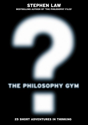 The Philosophy Gym: 25 Short Adventures in Thinking (0747232687) by Law, Stephen
