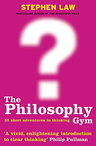 9780747232711: The Philosophy Gym : 25 Short Adventures in Thinking