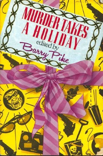 Murder Takes a Holiday: Pike, Barry (edited by)