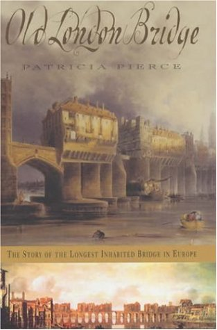 9780747234845: Old London Bridge: The Story of the Longest Inhabited Bridge in Europe