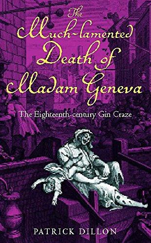 The Much-Lamented Death of Madam Geneva The Eighteenth-Century Gin Craze: Dillon, Patrick