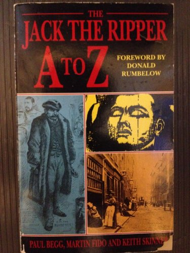 The Jack the Ripper A to Z: Martin Fido; Keith