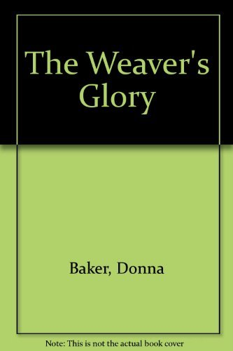 The Weaver's Glory (9780747239703) by Donna Baker