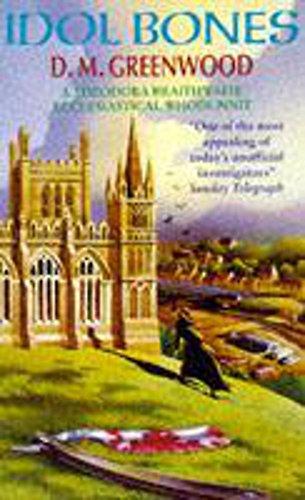 Idol Bones (Theodora Braithwaite Ecclesiastical Whodunnits): D.M. Greenwood