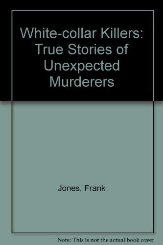 9780747242048: White-collar Killers: True Stories of Unexpected Murderers