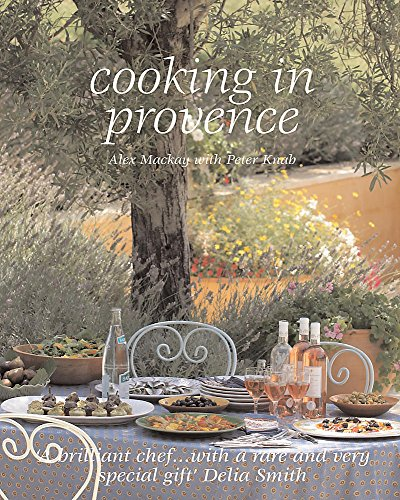 Cooking in Provence: Alex Mackay,Delia Smith,Peter