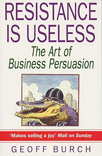 9780747243960: RESISTANCE IS USELESS: ART OF BUSINESS PERSUASION