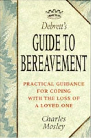 9780747244257: Debrett's Guide to Bereavement: Practical Guidance for Coping with the Loss of a Loved One (Debrett's guides)