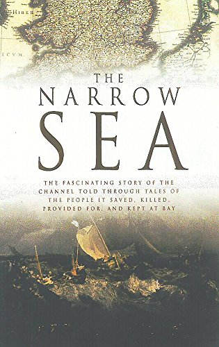 The Narrow Sea : Barrier, Bridge and Gateway to the World - The History of the English Channel