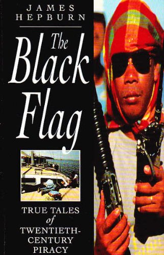 The Black Flag: True Tales of Twentieth-Century Piracy: James Hepburn