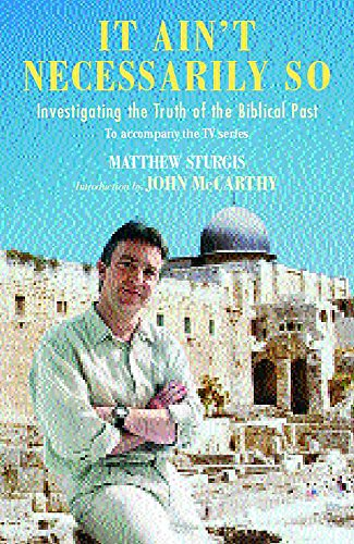 It Ain't Necessarily So: Investigating the Truth of the Biblical Past (0747245061) by Matthew Sturgis