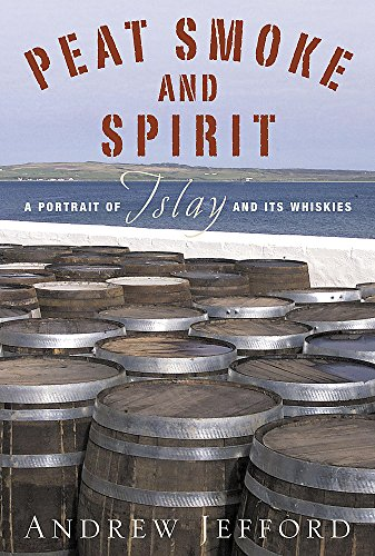 9780747245780: Peat Smoke and Spirit: A Portrait of Islay and Its Whiskies