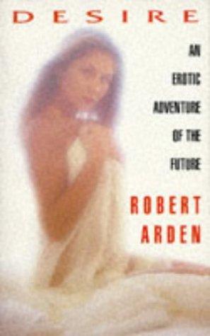 Desire by Arden, Robert: Arden, Robert