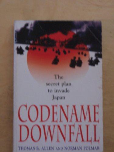 Codename Downfall: The Secret Plan To Invade Japan: Allen, Thomas B.; Polmar, Norman