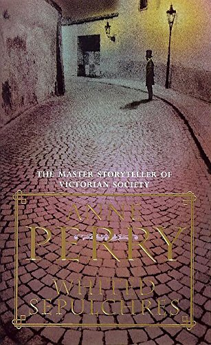 Whited Sepulchres (William Monk Mystery, Book 9): A twisting Victorian mystery of intrigue and secrets (0747252548) by Anne Perry