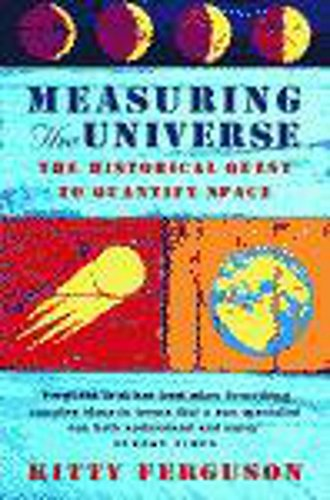 Measuring the universe : the historical quest to quantify space .: Ferguson, Kitty