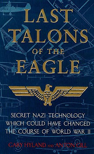 9780747259640: Last Talons of the Eagle: Secret Nazi Technology Which Could Have Changed the Course of World War II