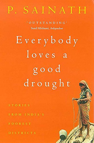 9780747260325: Everybody Loves a Good Drought: Stories from India's Poorest Districts