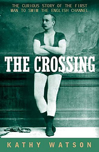 The Crossing: The Extraordinary Story of the: Watson, Kathy