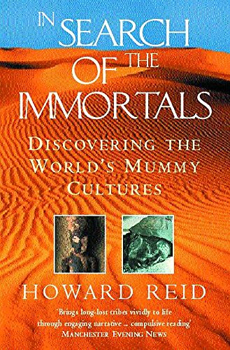 In Search of the Immortals: Discovering the World's Mummy Cultures: Howard Reid