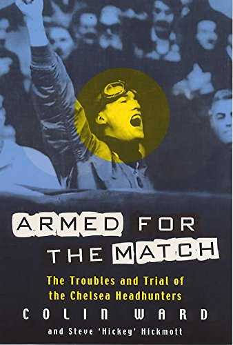 9780747262923: Armed for the Match: The Troubles and Trial of the Chelsea Headhunters