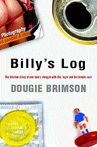 9780747263869: Billy's Log: The Hilarious Diary of One Man's Struggle With Life, Lager and the Female Race