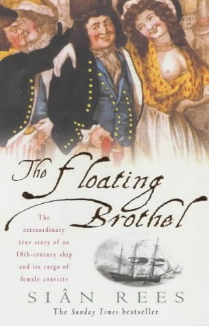 9780747266327: The Floating Brothel: The Extraordinary True Story of an 18th-Century Ship and Its Cargo of Female Convicts