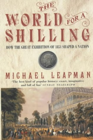 9780747266488: The World for a Shilling: How the Great Exhibition of 1851 Shaped a Nation