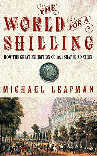 9780747270126: The World for a Shilling: How the Great Exhibition of 1851 Shaped a Nation