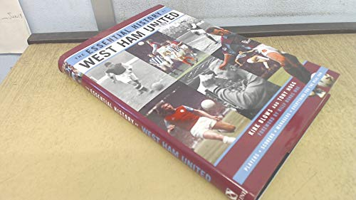 9780747270362: The Essential History of West Ham United FC: The Complete Story from 1895-2000