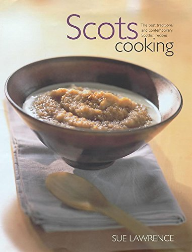 Scots Cooking: The Best Traditional And Contemporary Scottish Recipes.: Lawrence, Sue.