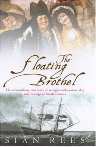 9780747272861: THE FLOATING BROTHEL: THE EXTRAORDINARY TRUE STORY OF AN EIGHTEENTH-CENTURY SHIP AND ITS CARGO OF FEMALE CONVICTS