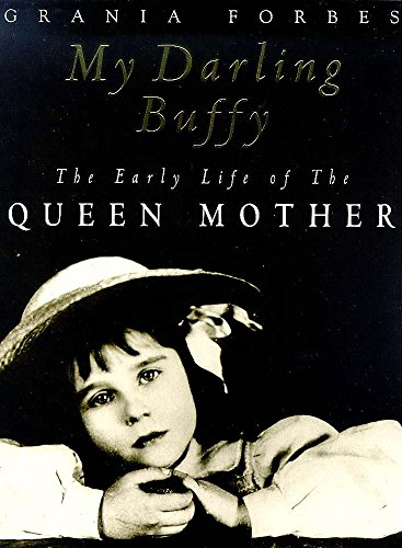9780747273875: My Darling Buffy: The Early Life of the Queen Mother
