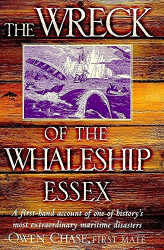 The Wreck of the Whaleship Essex. A First-Hand Account of One of History's Most Extraordinary Maritime Disasters by Owen Chase, First Mate (0747274045) by Chase Owen